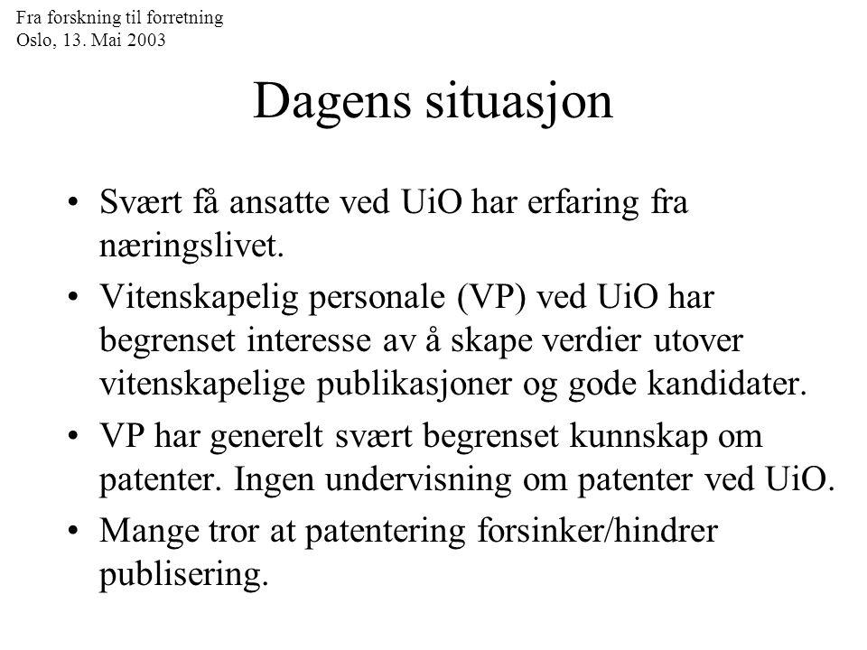 Fra forskning til forretning Oslo, 13. Mai 2003 Dagens situasjon Svært få ansatte ved UiO har erfaring fra næringslivet. Vitenskapelig personale (VP)