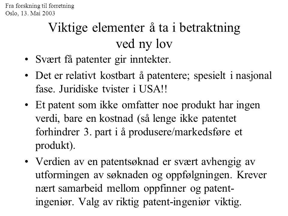 Fra forskning til forretning Oslo, 13. Mai 2003 Viktige elementer å ta i betraktning ved ny lov Svært få patenter gir inntekter. Det er relativt kostb
