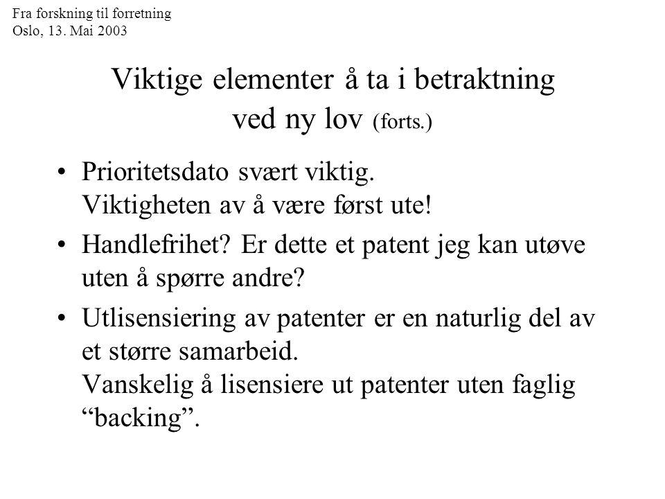 Fra forskning til forretning Oslo, 13. Mai 2003 Viktige elementer å ta i betraktning ved ny lov (forts.) Prioritetsdato svært viktig. Viktigheten av å