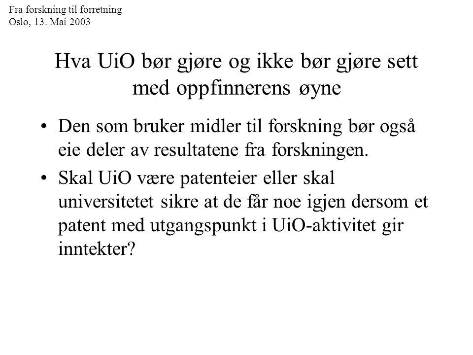 Fra forskning til forretning Oslo, 13. Mai 2003 Hva UiO bør gjøre og ikke bør gjøre sett med oppfinnerens øyne Den som bruker midler til forskning bør