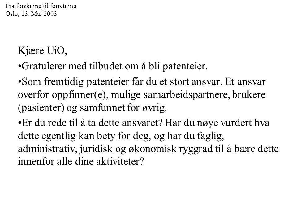 Fra forskning til forretning Oslo, 13. Mai 2003 Kjære UiO, Gratulerer med tilbudet om å bli patenteier. Som fremtidig patenteier får du et stort ansva