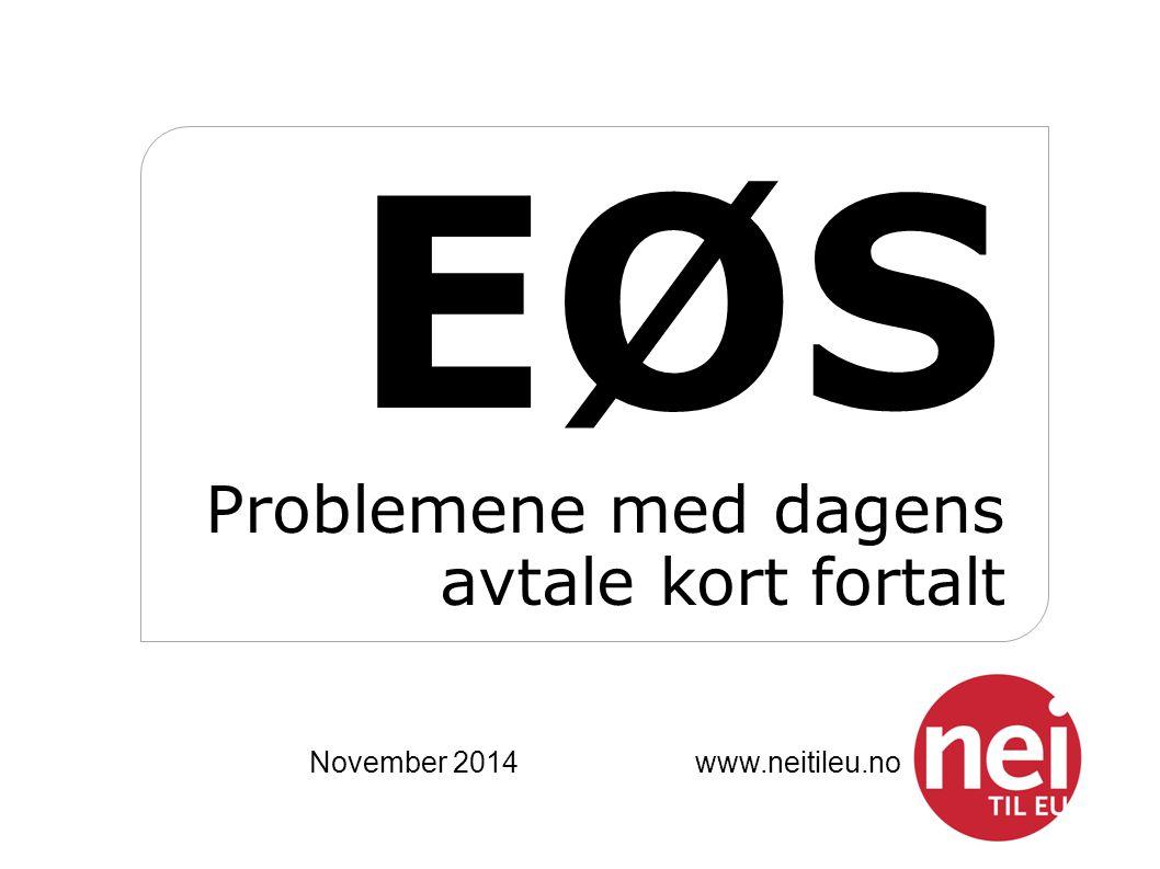 EØS Problemene med dagens avtale kort fortalt November 2014 www.neitileu.no