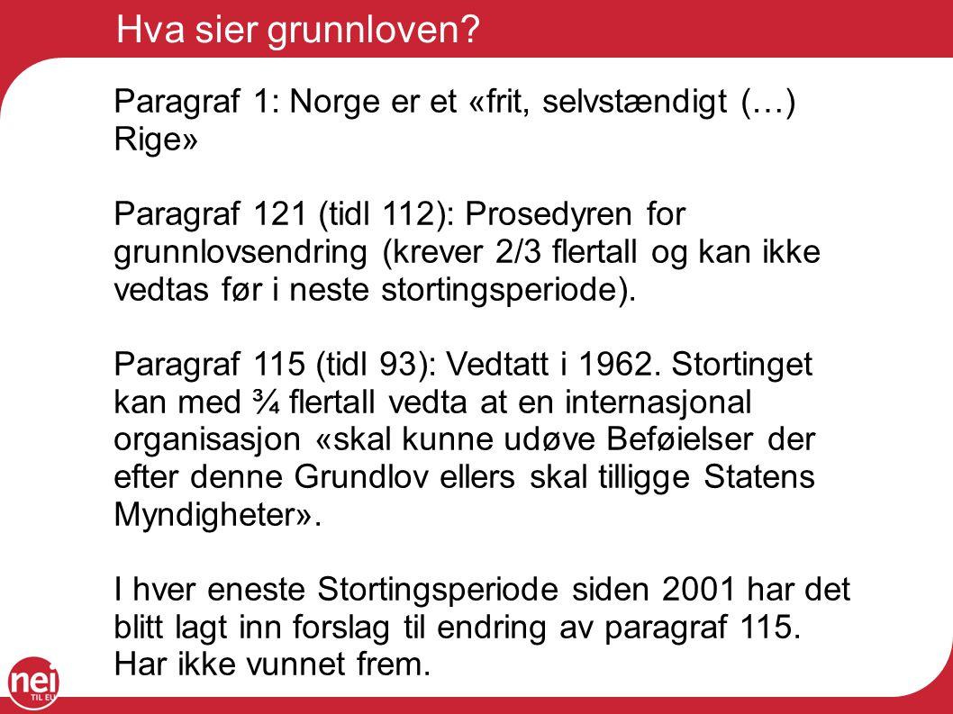 Hva sier grunnloven? Paragraf 1: Norge er et «frit, selvstændigt (…) Rige» Paragraf 121 (tidl 112): Prosedyren for grunnlovsendring (krever 2/3 flerta