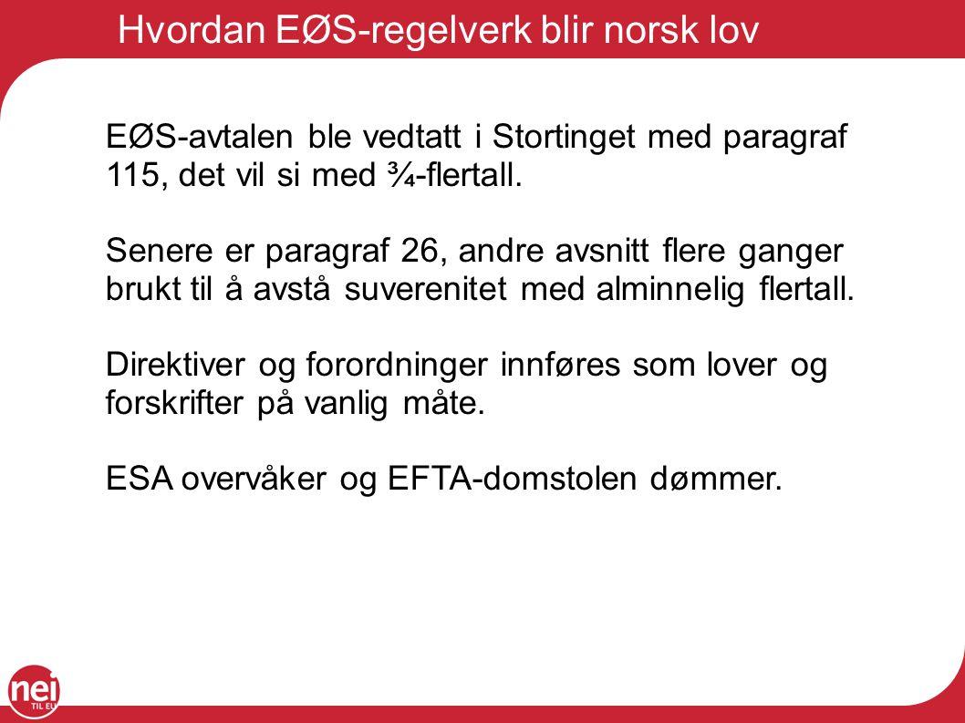 Hvordan EØS-regelverk blir norsk lov EØS-avtalen ble vedtatt i Stortinget med paragraf 115, det vil si med ¾-flertall. Senere er paragraf 26, andre av
