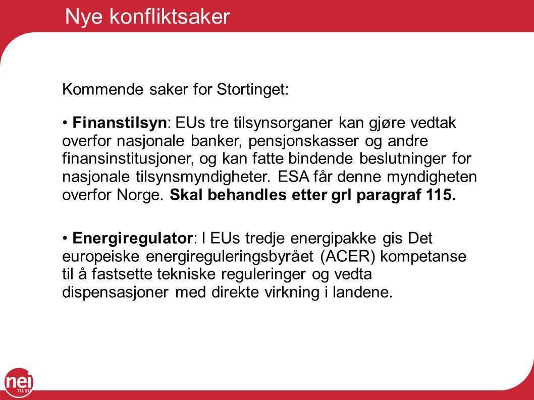 Nye konfliktsaker Kommende saker for Stortinget: Finanstilsyn: EUs tre tilsynsorganer kan gjøre vedtak overfor nasjonale banker, pensjonskasser og and