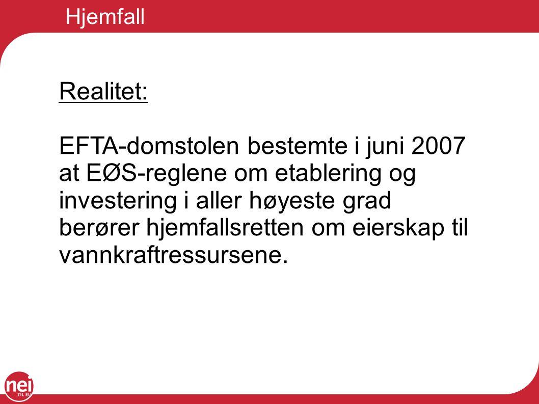 Hjemfall Realitet: EFTA-domstolen bestemte i juni 2007 at EØS-reglene om etablering og investering i aller høyeste grad berører hjemfallsretten om eie