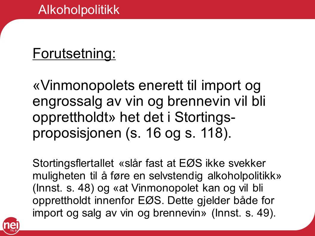 Alkoholpolitikk Forutsetning: «Vinmonopolets enerett til import og engrossalg av vin og brennevin vil bli opprettholdt» het det i Stortings- proposisj