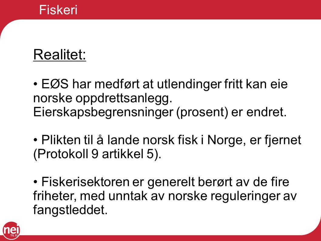Fiskeri Realitet: EØS har medført at utlendinger fritt kan eie norske oppdrettsanlegg. Eierskapsbegrensninger (prosent) er endret. Plikten til å lande