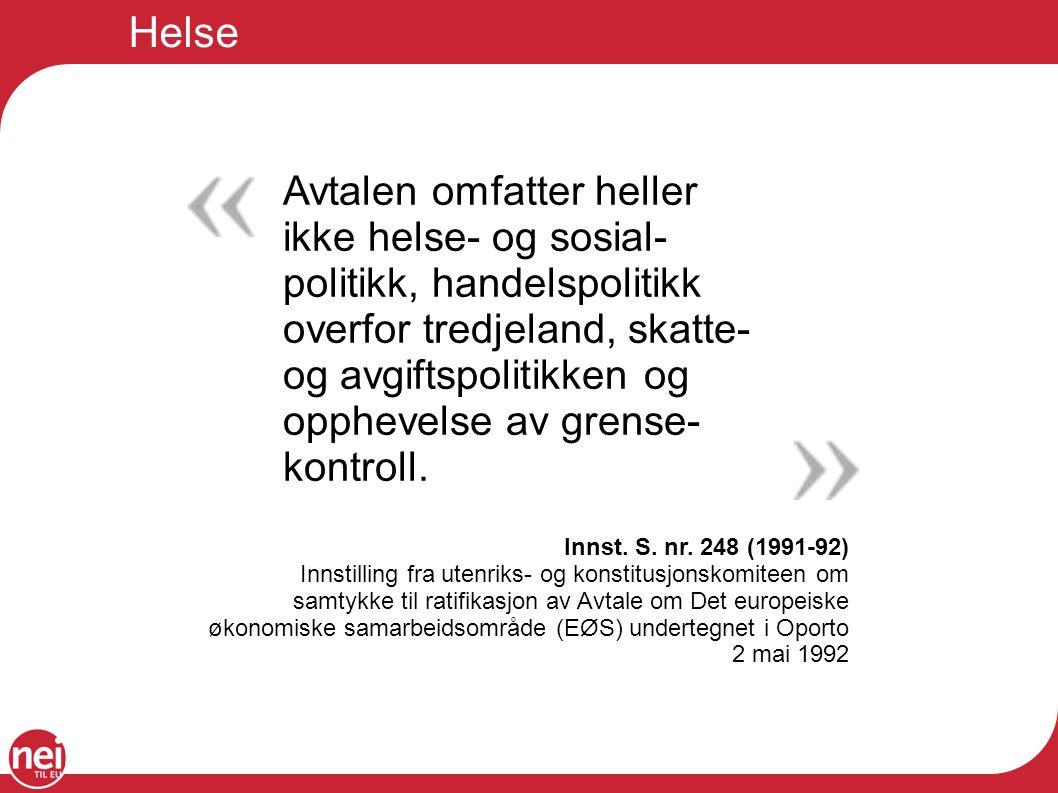 Helse Avtalen omfatter heller ikke helse- og sosial- politikk, handelspolitikk overfor tredjeland, skatte- og avgiftspolitikken og opphevelse av grens