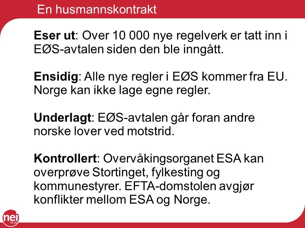 En husmannskontrakt Eser ut: Over 10 000 nye regelverk er tatt inn i EØS-avtalen siden den ble inngått. Ensidig: Alle nye regler i EØS kommer fra EU.