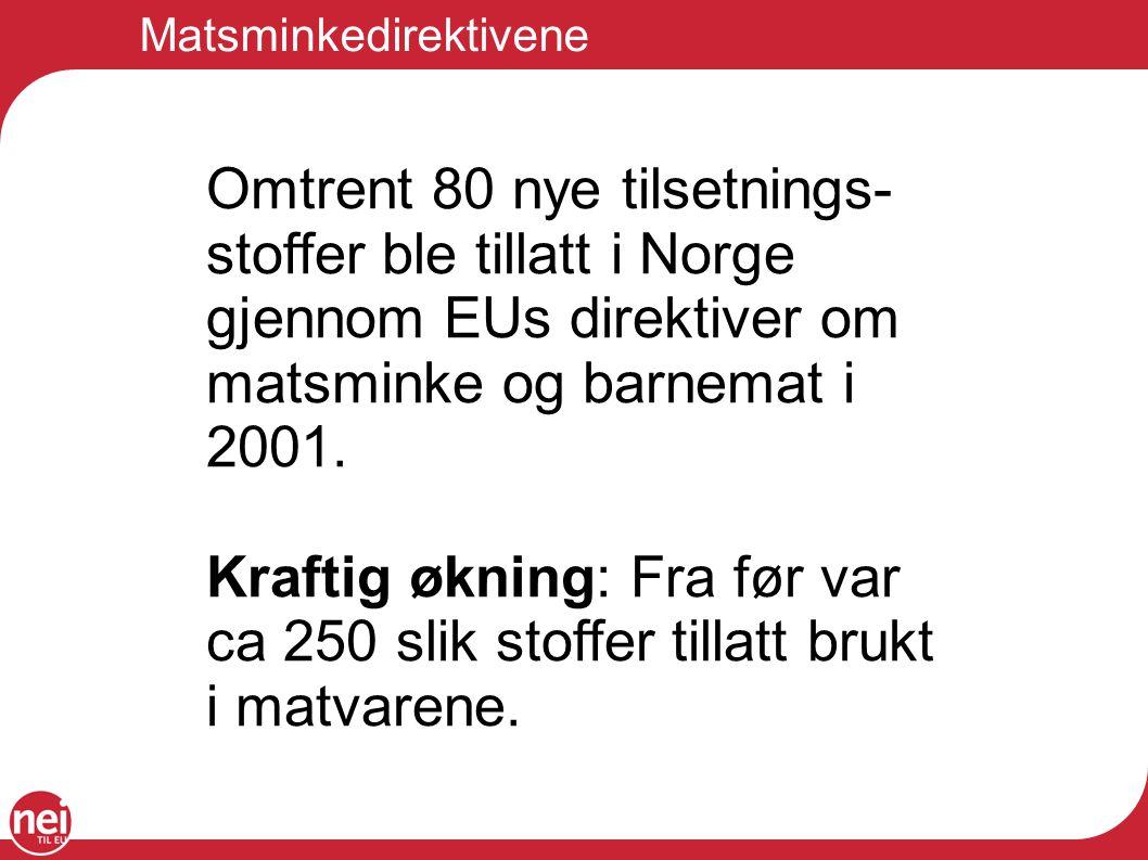 Matsminkedirektivene Omtrent 80 nye tilsetnings- stoffer ble tillatt i Norge gjennom EUs direktiver om matsminke og barnemat i 2001. Kraftig økning: F