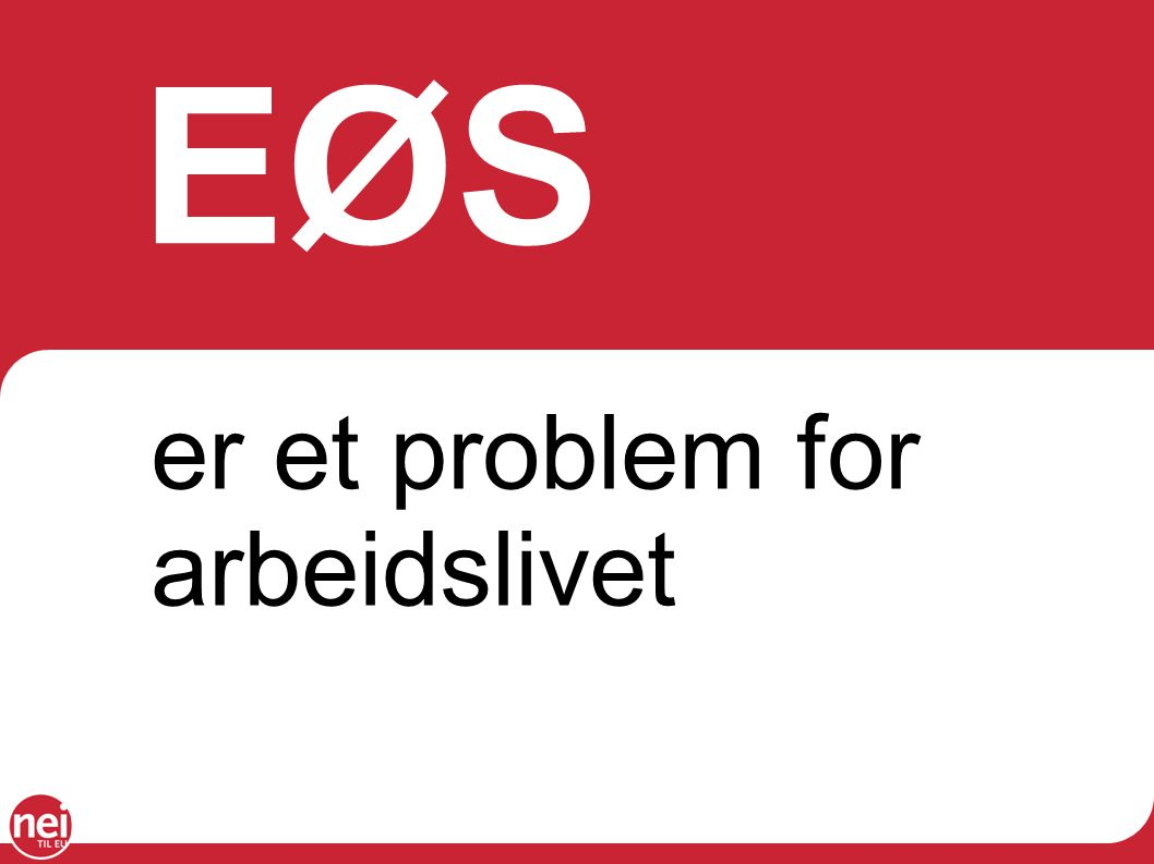 EØS er et problem for arbeidslivet