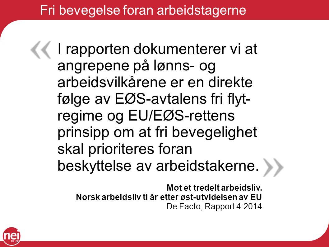 Fri bevegelse foran arbeidstagerne I rapporten dokumenterer vi at angrepene på lønns- og arbeidsvilkårene er en direkte følge av EØS-avtalens fri flyt