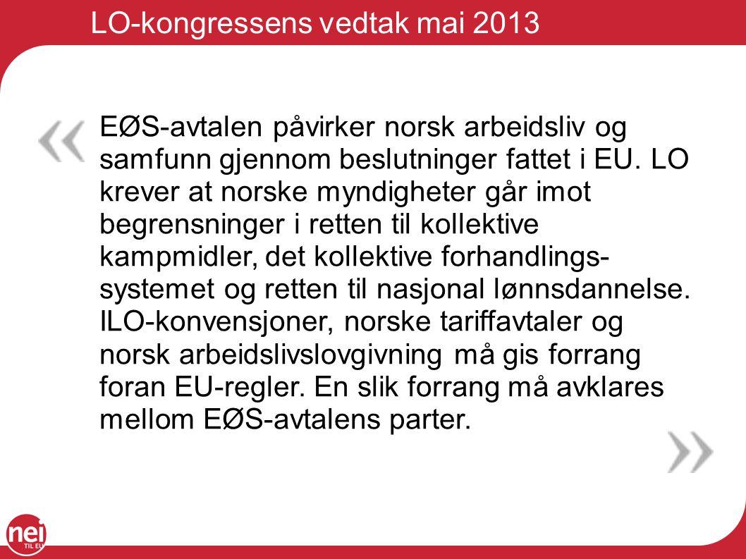 LO-kongressens vedtak mai 2013 EØS-avtalen påvirker norsk arbeidsliv og samfunn gjennom beslutninger fattet i EU. LO krever at norske myndigheter går