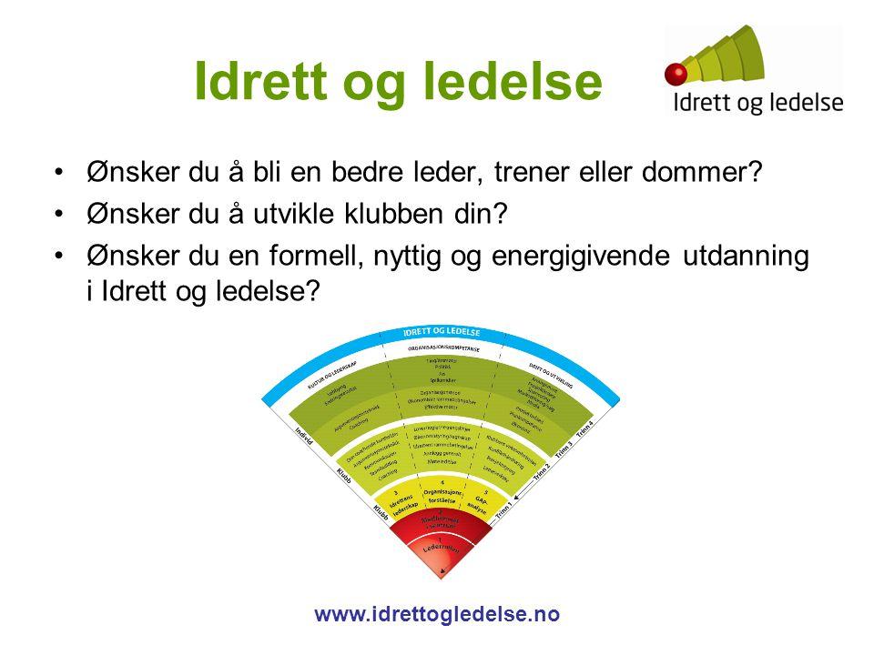 Idrett og ledelse www.idrettogledelse.no Ønsker du å bli en bedre leder, trener eller dommer.