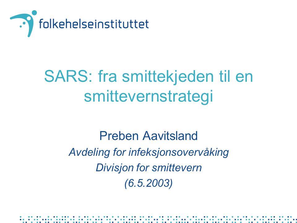 SARS: fra smittekjeden til en smittevernstrategi Preben Aavitsland Avdeling for infeksjonsovervåking Divisjon for smittevern (6.5.2003)