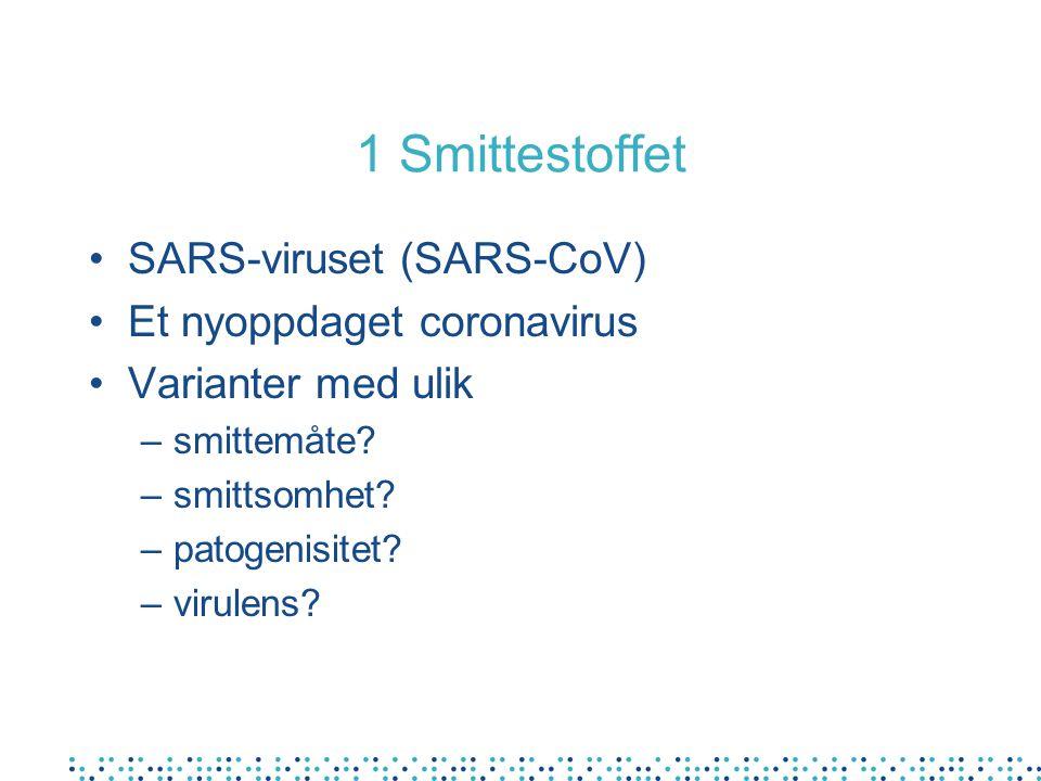1 Smittestoffet SARS-viruset (SARS-CoV) Et nyoppdaget coronavirus Varianter med ulik –smittemåte? –smittsomhet? –patogenisitet? –virulens?