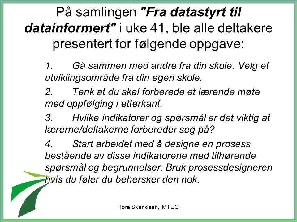 Tore Skandsen, IMTEC På samlingen Fra datastyrt til datainformert i uke 41, ble alle deltakere presentert for følgende oppgave: Denne oppgaven vil fungere som et bakteppe for både 10.