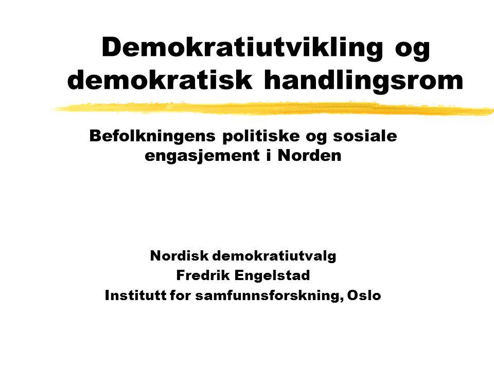 Demokratiutvikling og demokratisk handlingsrom Befolkningens politiske og sosiale engasjement i Norden Nordisk demokratiutvalg Fredrik Engelstad Institutt for samfunnsforskning, Oslo