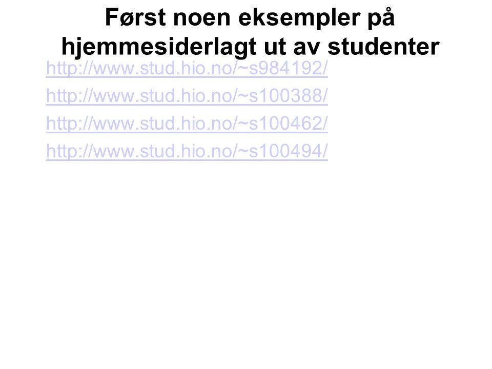 Først noen eksempler på hjemmesiderlagt ut av studenter http://www.stud.hio.no/~s984192/ http://www.stud.hio.no/~s100388/ http://www.stud.hio.no/~s100