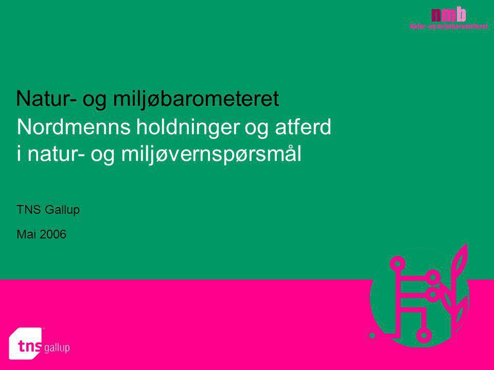 nmbnmb Natur- og miljøbarometeret Nordmenns holdninger og atferd i natur- og miljøvernspørsmål TNS Gallup Mai 2006