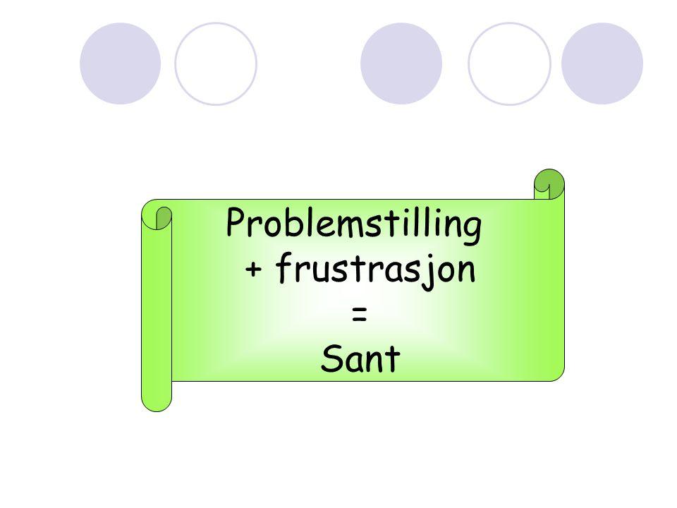 Problemstilling + frustrasjon = Sant