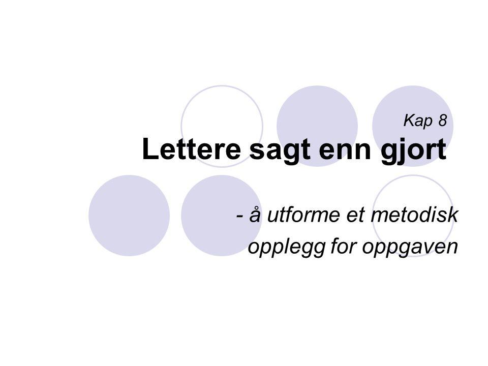 Kap 8 Lettere sagt enn gjort - å utforme et metodisk opplegg for oppgaven