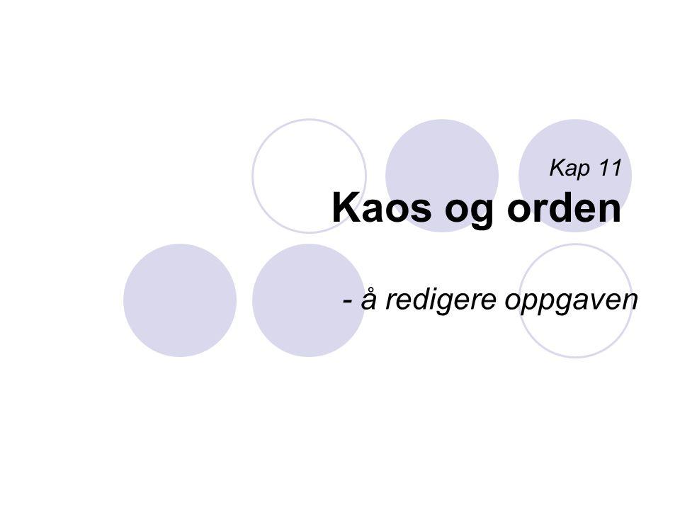 Kap 11 Kaos og orden - å redigere oppgaven