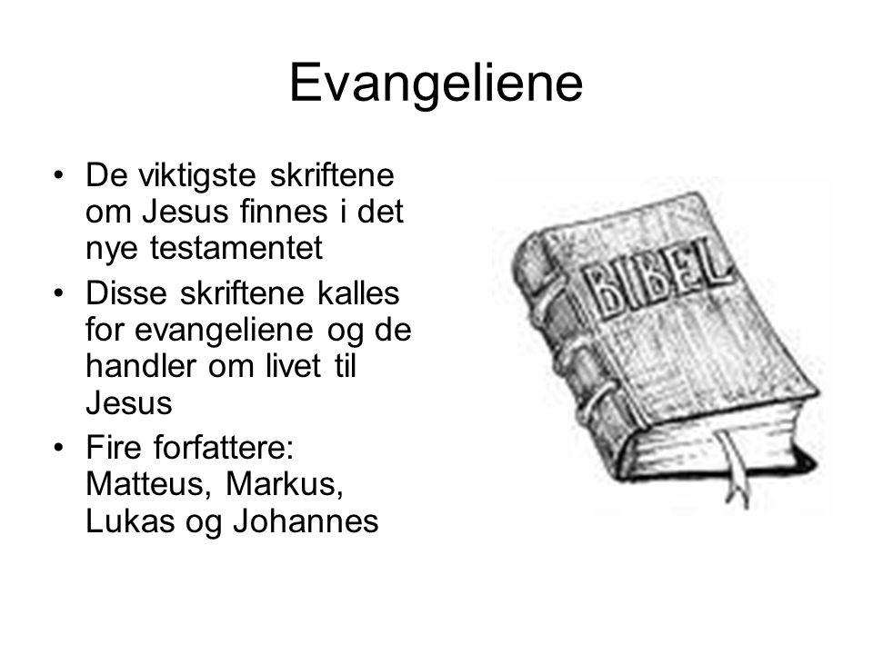 Evangeliene De viktigste skriftene om Jesus finnes i det nye testamentet Disse skriftene kalles for evangeliene og de handler om livet til Jesus Fire