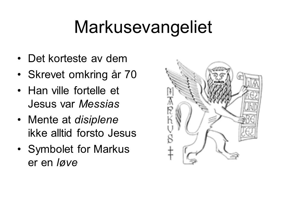 Markusevangeliet Det korteste av dem Skrevet omkring år 70 Han ville fortelle et Jesus var Messias Mente at disiplene ikke alltid forsto Jesus Symbole