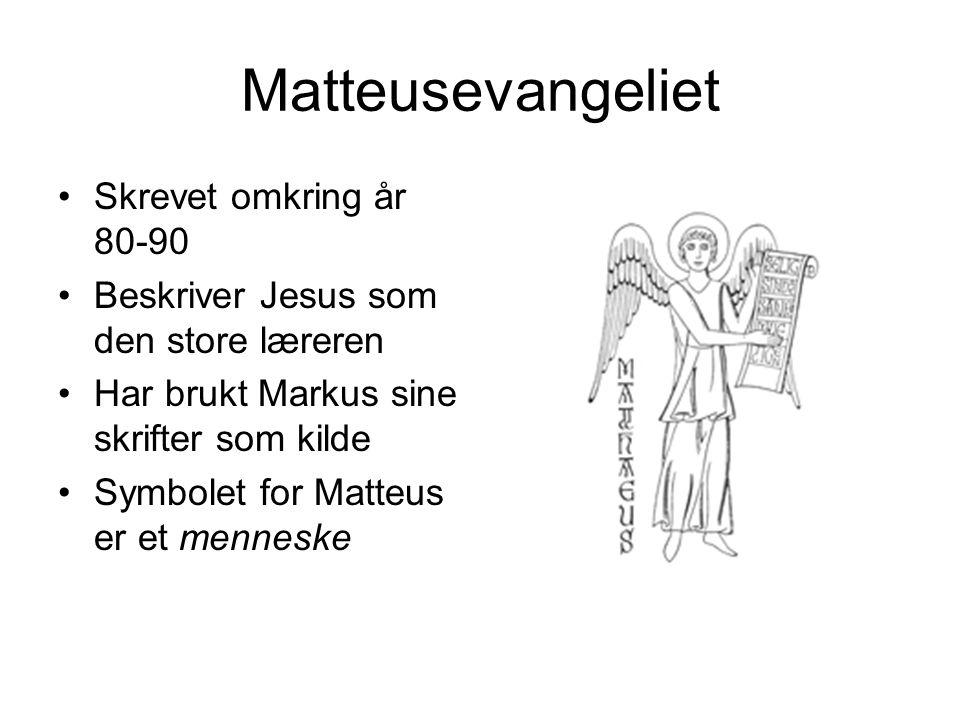 Matteusevangeliet Skrevet omkring år 80-90 Beskriver Jesus som den store læreren Har brukt Markus sine skrifter som kilde Symbolet for Matteus er et m