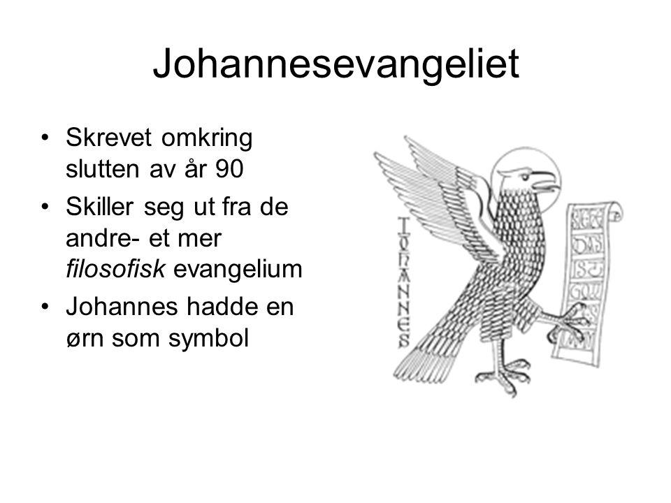 Johannesevangeliet Skrevet omkring slutten av år 90 Skiller seg ut fra de andre- et mer filosofisk evangelium Johannes hadde en ørn som symbol