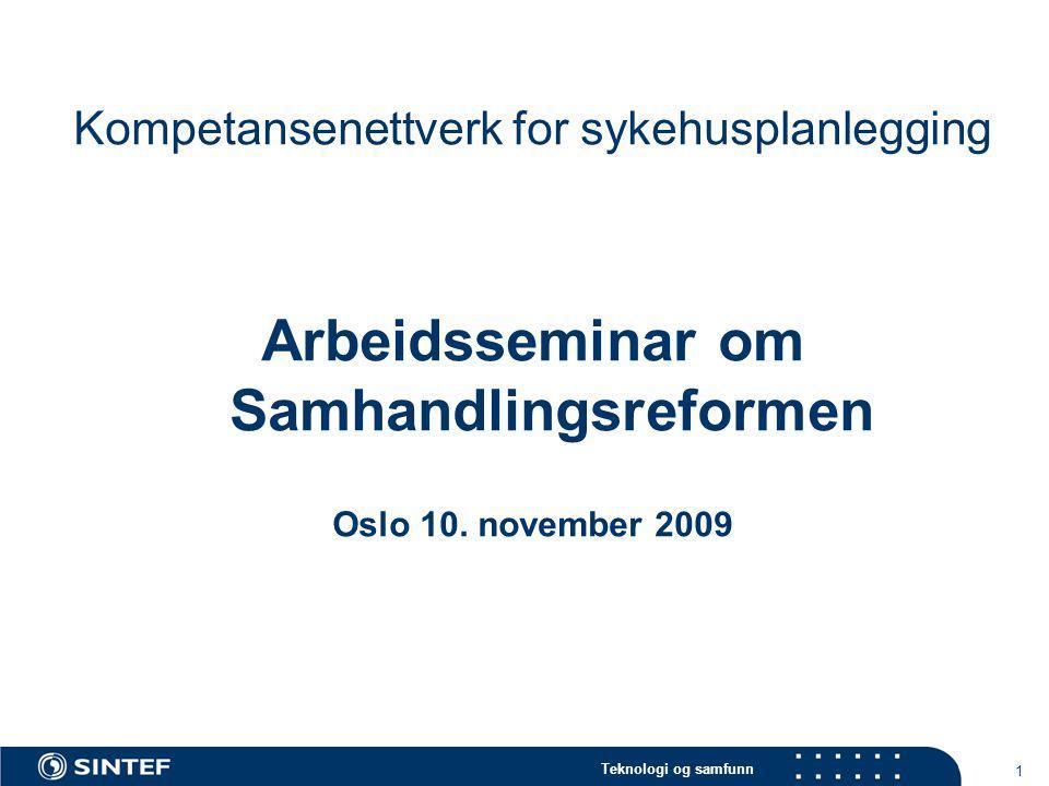 Teknologi og samfunn 1 Kompetansenettverk for sykehusplanlegging Arbeidsseminar om Samhandlingsreformen Oslo 10. november 2009