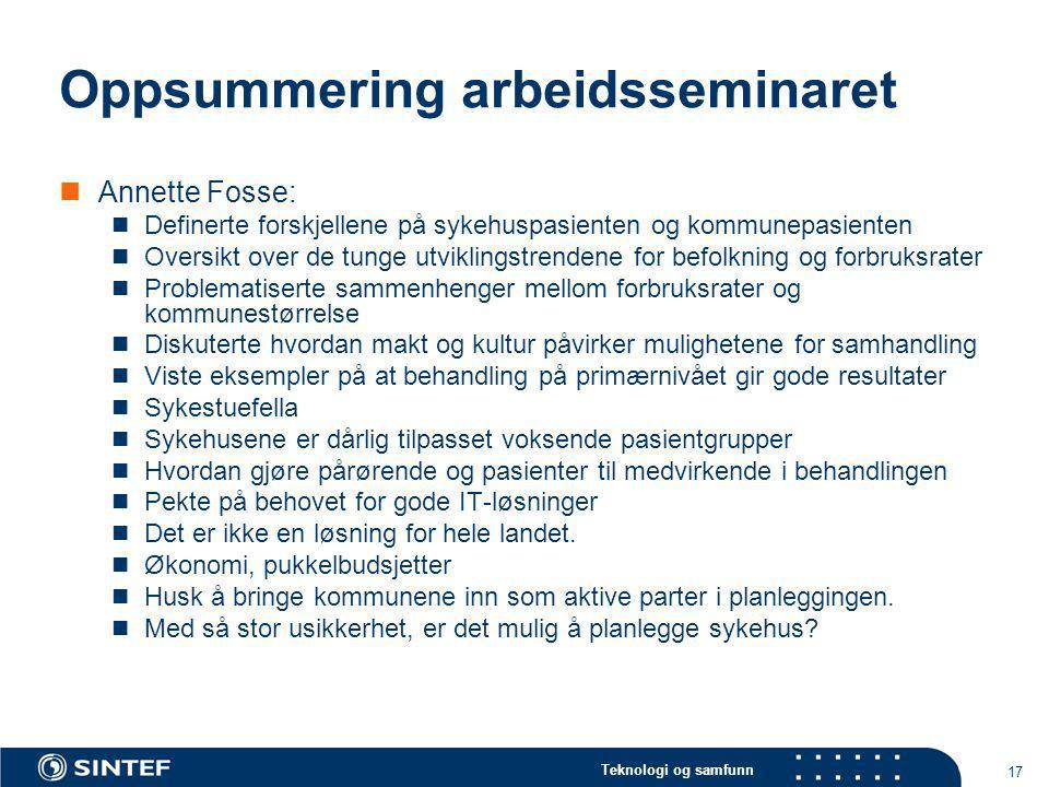 Teknologi og samfunn 17 Oppsummering arbeidsseminaret Annette Fosse: Definerte forskjellene på sykehuspasienten og kommunepasienten Oversikt over de t