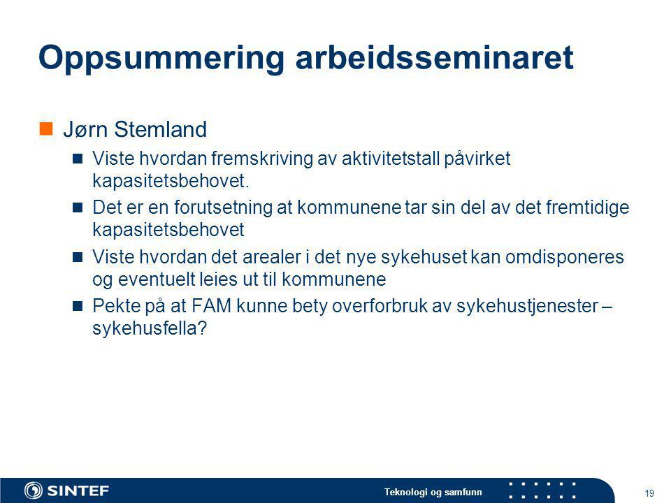 Teknologi og samfunn 19 Oppsummering arbeidsseminaret Jørn Stemland Viste hvordan fremskriving av aktivitetstall påvirket kapasitetsbehovet. Det er en