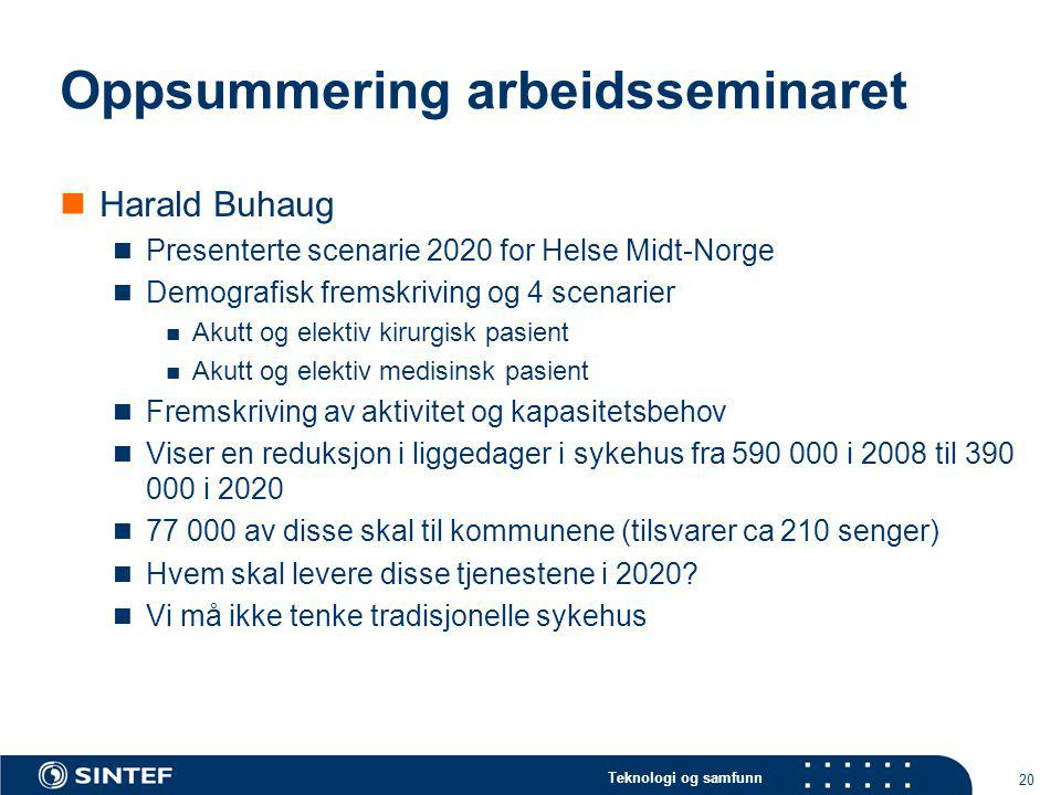 Teknologi og samfunn 20 Oppsummering arbeidsseminaret Harald Buhaug Presenterte scenarie 2020 for Helse Midt-Norge Demografisk fremskriving og 4 scena