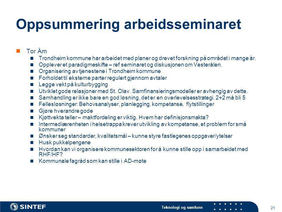 Teknologi og samfunn 21 Oppsummering arbeidsseminaret Tor Åm Trondheim kommune har arbeidet med planer og drevet forskning på området i mange år. Oppl