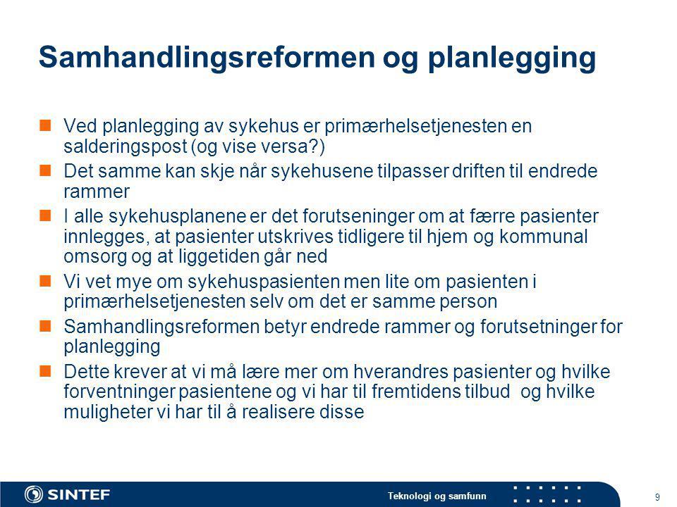 Teknologi og samfunn 9 Samhandlingsreformen og planlegging Ved planlegging av sykehus er primærhelsetjenesten en salderingspost (og vise versa?) Det s