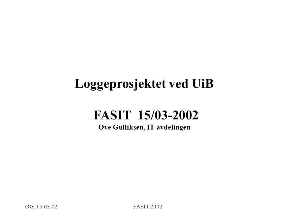 OG, 15.03.02FASIT 2002 Loggeprosjektet ved UiB FASIT 15/03-2002 Ove Gulliksen, IT-avdelingen