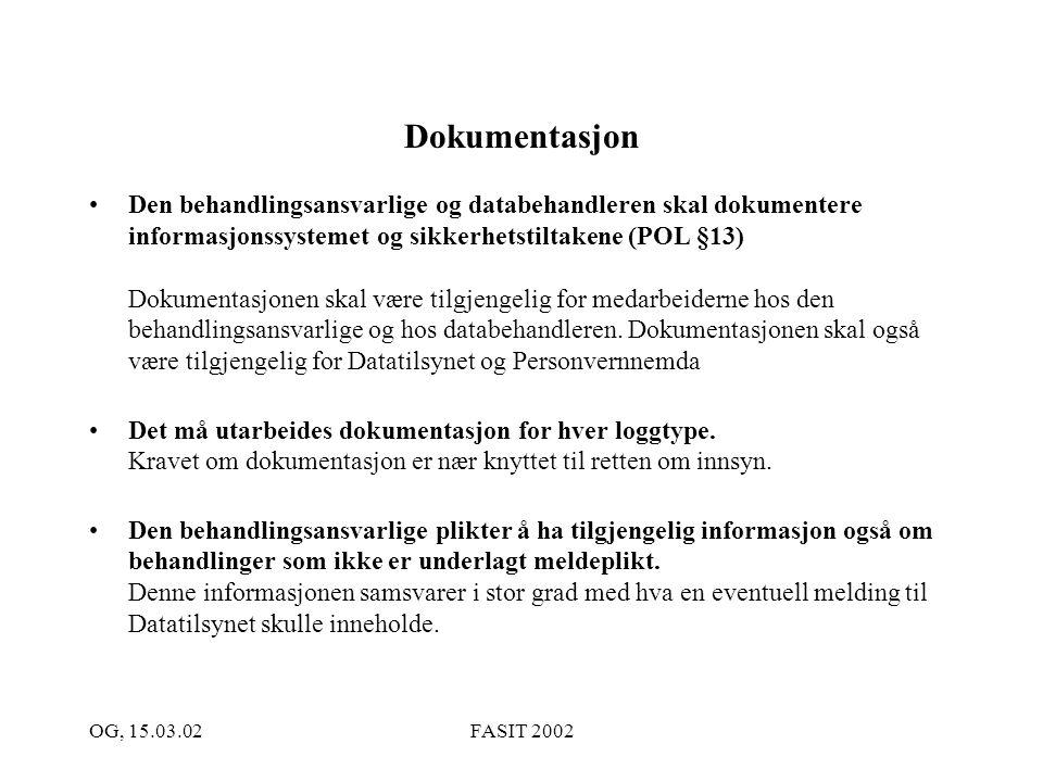OG, 15.03.02FASIT 2002 Dokumentasjon Den behandlingsansvarlige og databehandleren skal dokumentere informasjonssystemet og sikkerhetstiltakene (POL §1