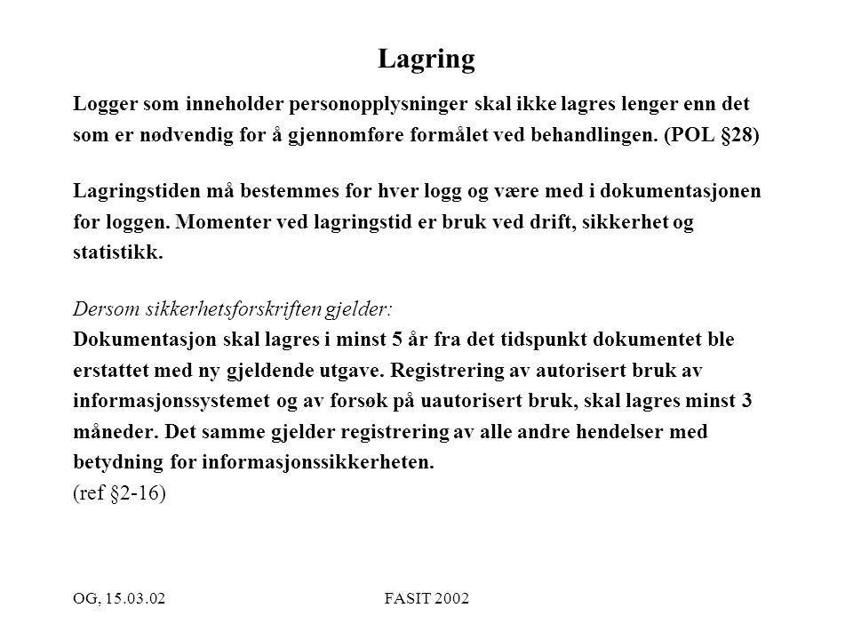 OG, 15.03.02FASIT 2002 Lagring Logger som inneholder personopplysninger skal ikke lagres lenger enn det som er nødvendig for å gjennomføre formålet ve