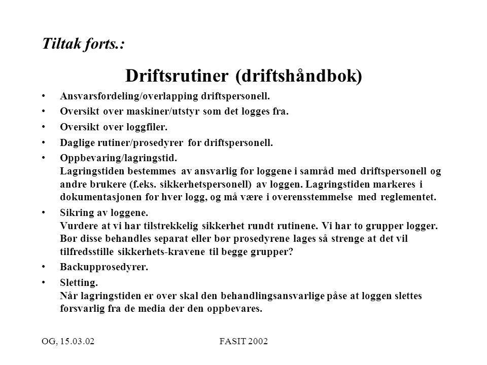 OG, 15.03.02FASIT 2002 Tiltak forts.: Driftsrutiner (driftshåndbok) Ansvarsfordeling/overlapping driftspersonell. Oversikt over maskiner/utstyr som de