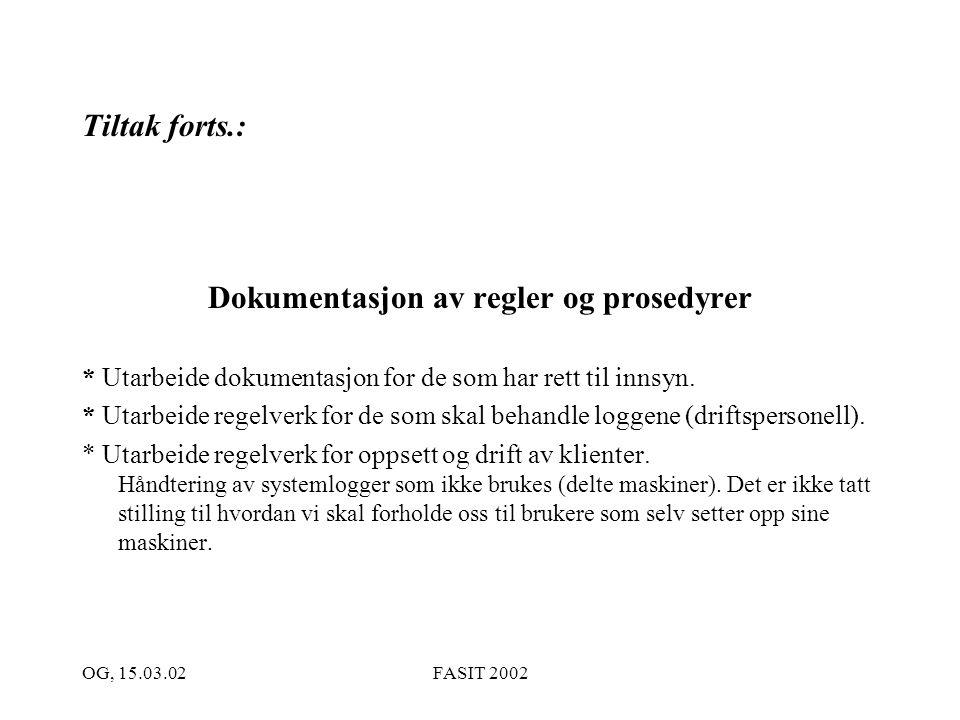 OG, 15.03.02FASIT 2002 Tiltak forts.: Dokumentasjon av regler og prosedyrer * Utarbeide dokumentasjon for de som har rett til innsyn. * Utarbeide rege