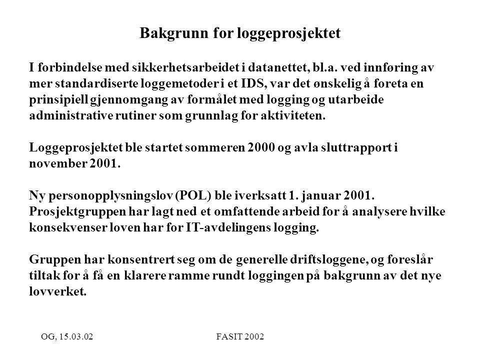 OG, 15.03.02FASIT 2002 Bakgrunn for loggeprosjektet I forbindelse med sikkerhetsarbeidet i datanettet, bl.a. ved innføring av mer standardiserte logge