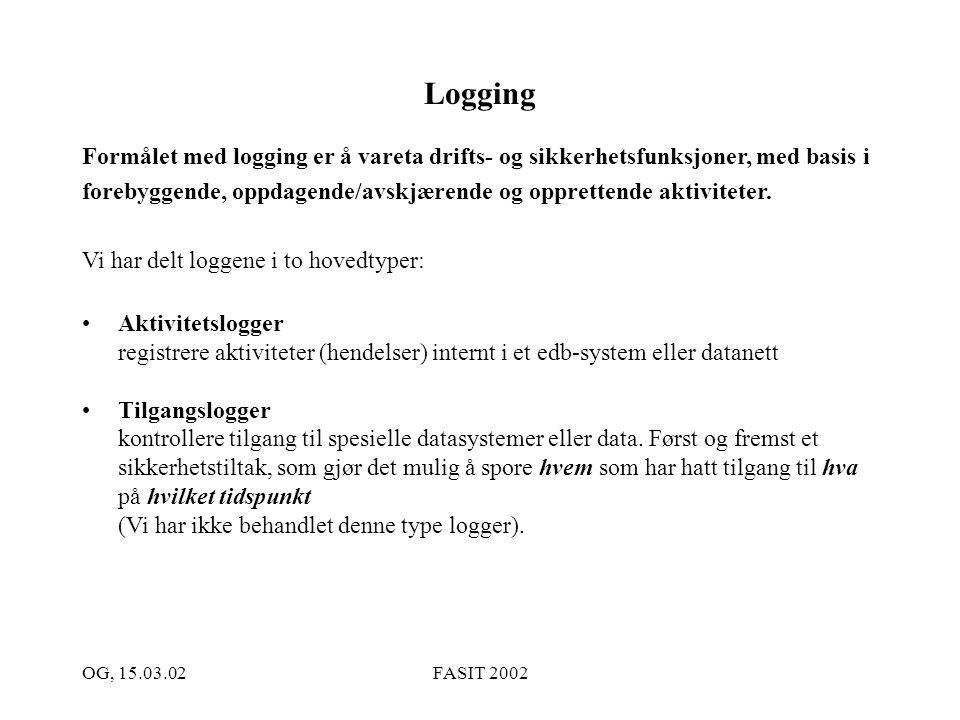 OG, 15.03.02FASIT 2002 Logging Formålet med logging er å vareta drifts- og sikkerhetsfunksjoner, med basis i forebyggende, oppdagende/avskjærende og o