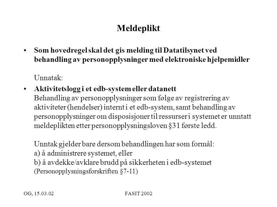 OG, 15.03.02FASIT 2002 Tiltak forts.: Ansvar IT-direktøren ivaretar lovens pålegg til den behandlingsansvarlige, og avgjør hvem som skal ha tilgang til loggene Varsling Utarbeide informasjon: I reglementet for IKT-bruk ved UiB.
