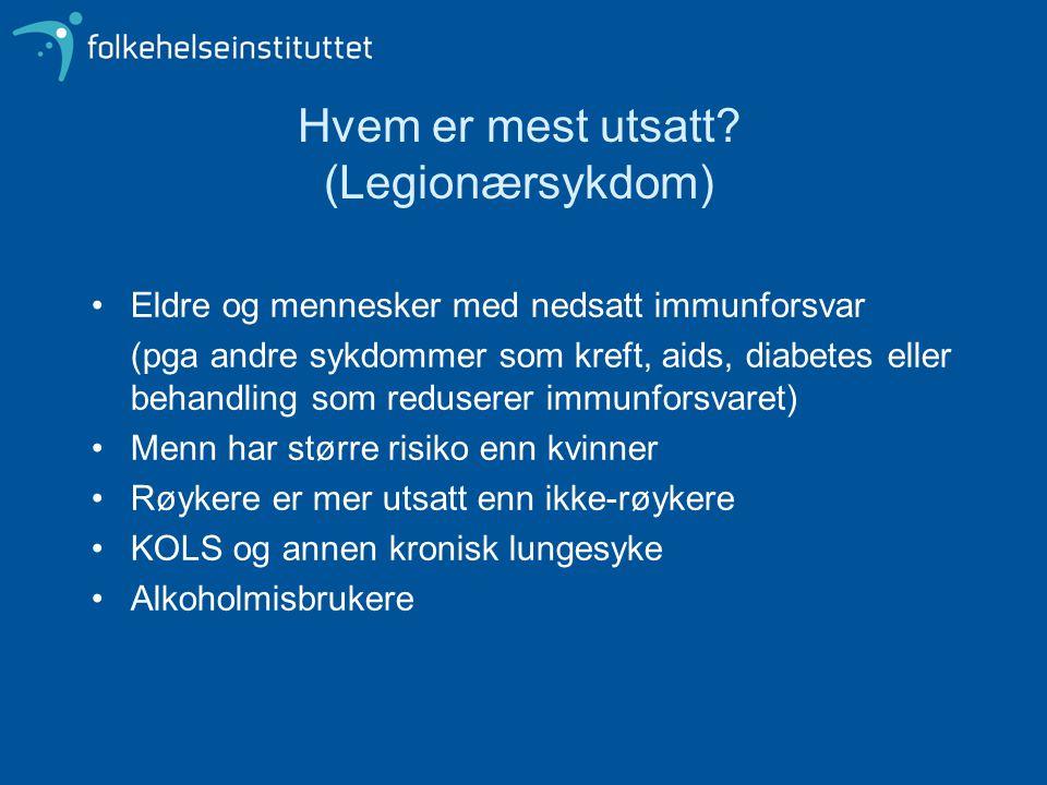 Hvem er mest utsatt? (Legionærsykdom) Eldre og mennesker med nedsatt immunforsvar (pga andre sykdommer som kreft, aids, diabetes eller behandling som