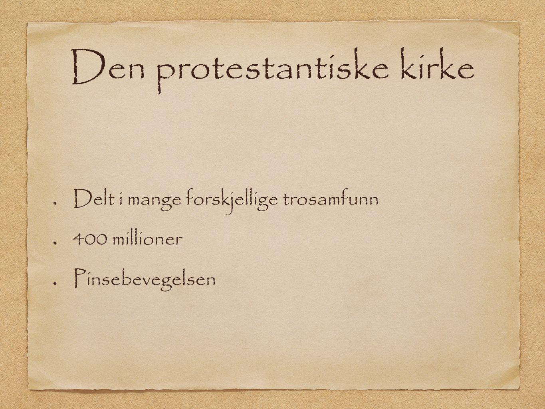 Den protestantiske kirke Delt i mange forskjellige trosamfunn 400 millioner Pinsebevegelsen