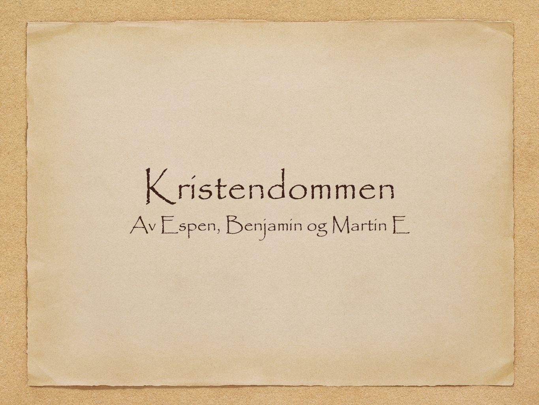 Kristendommen Av Espen, Benjamin og Martin E