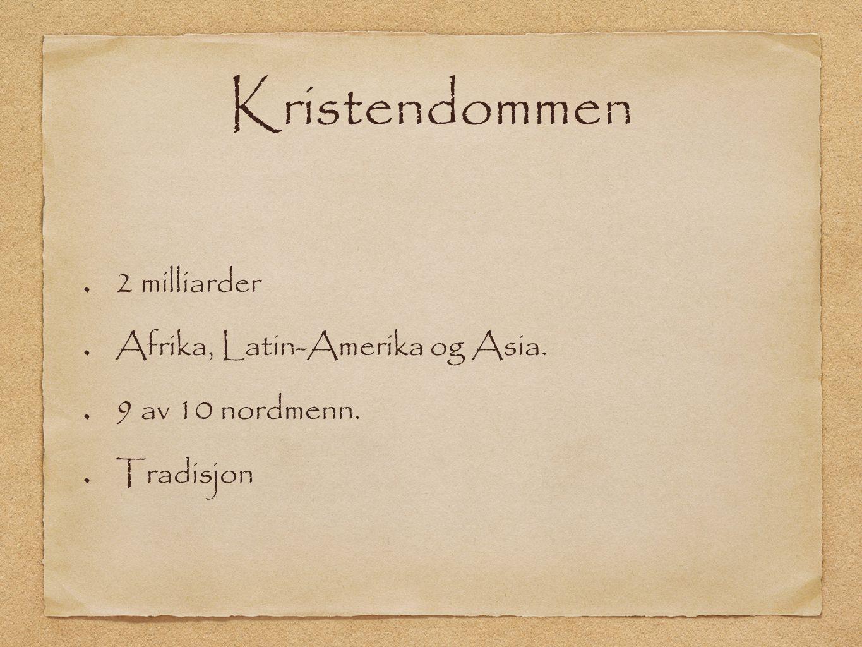 Kristendommen 2 milliarder Afrika, Latin-Amerika og Asia. 9 av 10 nordmenn. Tradisjon